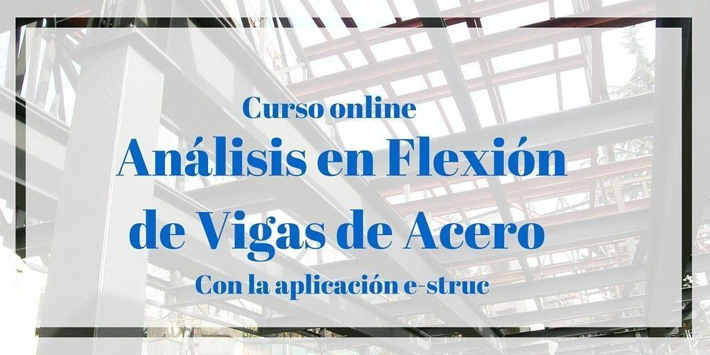 Curso Análisis en Flexión de Vigas de Acero con la aplicación e-struct